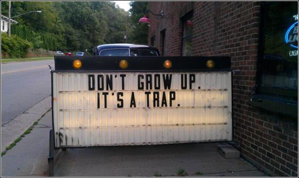 Don't grow up its a trap